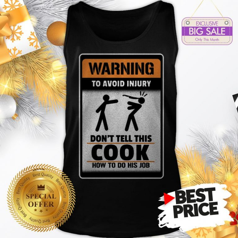 Official Like Warning To Avoid Injury Don't Tell This Cook How To Do His Job Tank Top