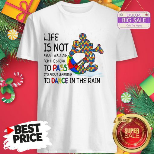 Official Mickey Autism Life Is Not About Waiting For The Storm Pass Dance Shirt