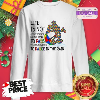 Official Mickey Autism Life Is Not About Waiting For The Storm Pass Dance Sweatshirt