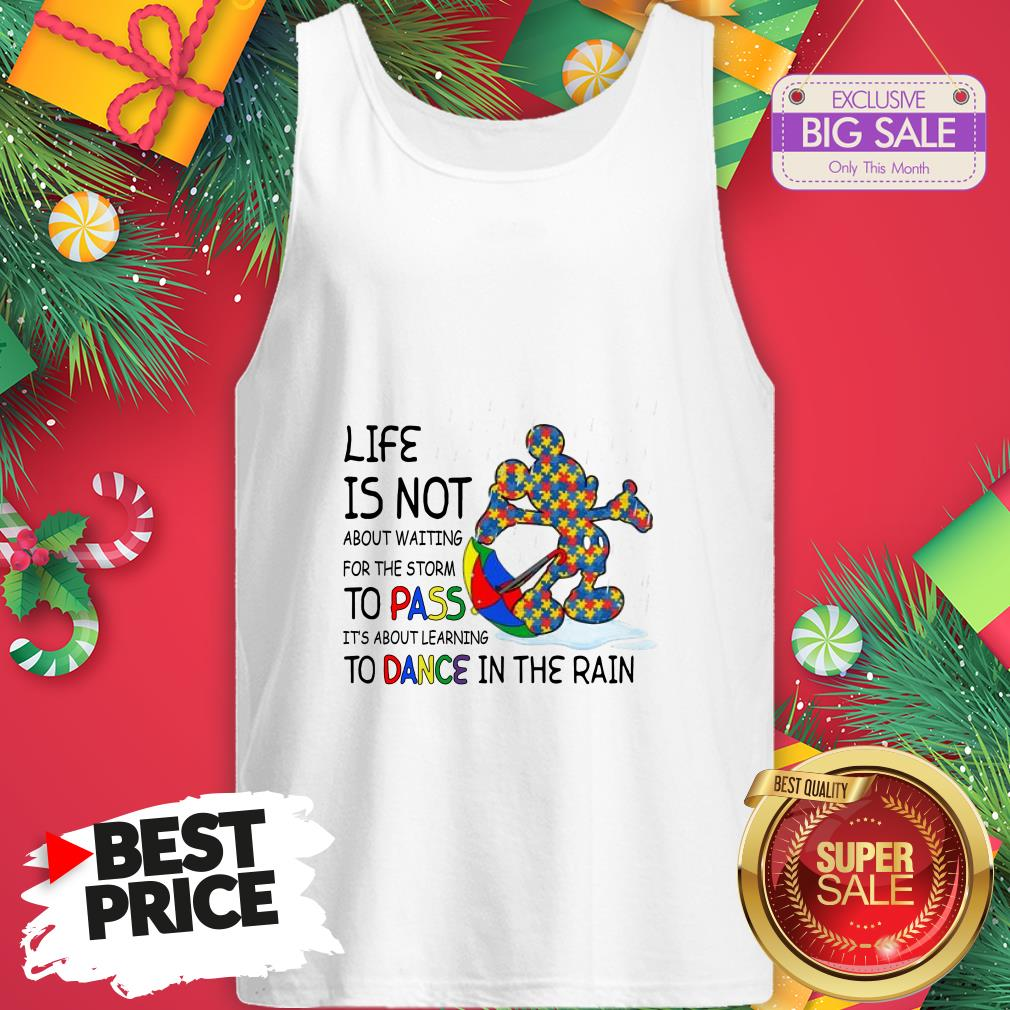 Official Mickey Autism Life Is Not About Waiting For The Storm Pass Dance Tank Top