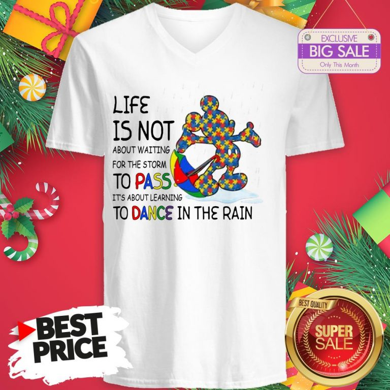 Official Mickey Autism Life Is Not About Waiting For The Storm Pass Dance V-Neck