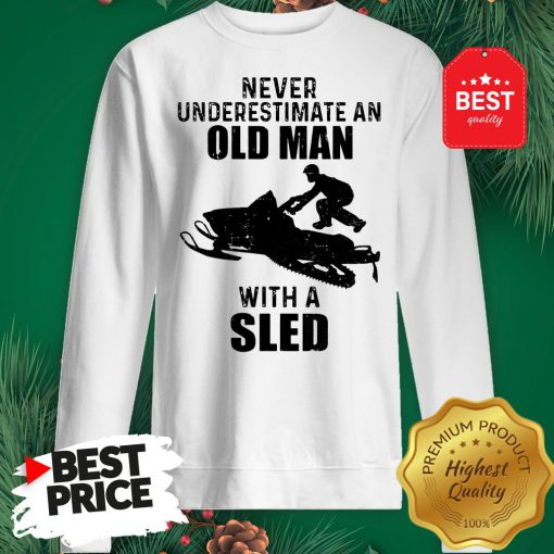 Official Never Underestimate An Old Man With A Sled Sweatshirt
