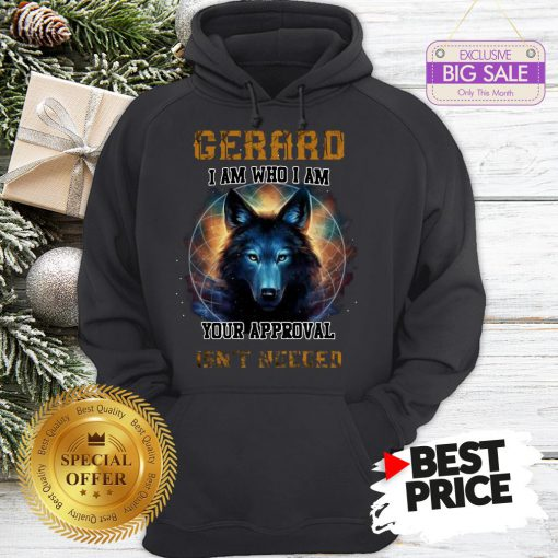 Official Nice Wolf Gerard I Am Who I Am Your Approval Isn't Needed Hoodie