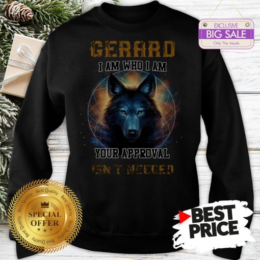 Official Nice Wolf Gerard I Am Who I Am Your Approval Isn't Needed Sweatshirt