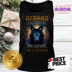 Official Nice Wolf Gerard I Am Who I Am Your Approval Isn't Needed Tank Top