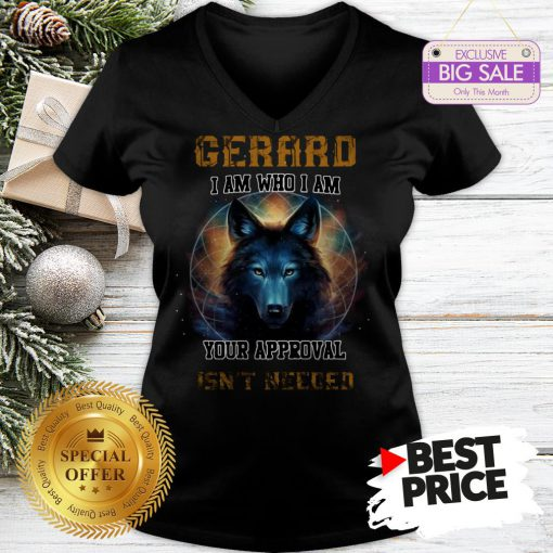 Official Nice Wolf Gerard I Am Who I Am Your Approval Isn't Needed V-Neck