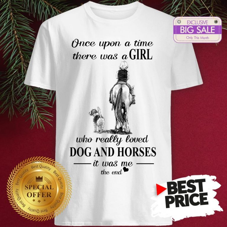 Official Once Upon A Time There Was A Girl Who Really Love Dogs Horses Shirt