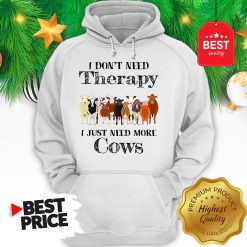 Official Pretty I Don't Need Therapy I Just Need More Cows Hoodie