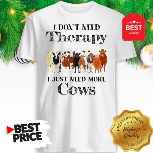 Official Pretty I Don't Need Therapy I Just Need More Cows Shirt