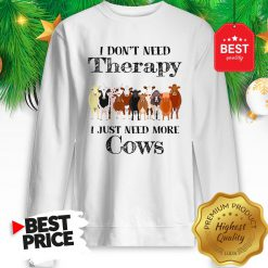 Official Pretty I Don't Need Therapy I Just Need More Cows Sweatshirt