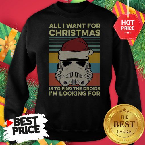 Official Santa Stormtrooper All I Want For Christmas Is To Find The Droids I'm Looking For Vintage Sweatshirt