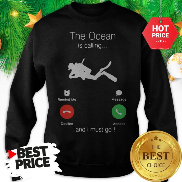 Official Scuba Diving The Ocean Is Calling And I Must Go Sweatshirt