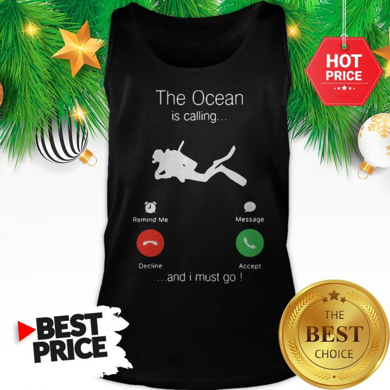 Official Scuba Diving The Ocean Is Calling And I Must Go Tank Top