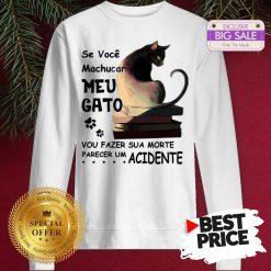 Official Se Voce Machucar Meu Gato Vou Fazer Sua Morte Parecer Acidente Sweatshirt