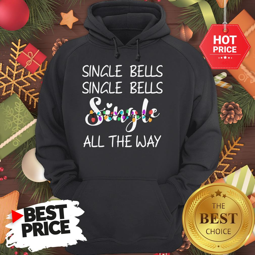 Official Single Bells Single Bells Single All The Way Christmas Version Hoodie