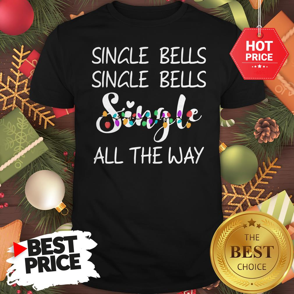 Official Single Bells Single Bells Single All The Way Christmas Version Shirt