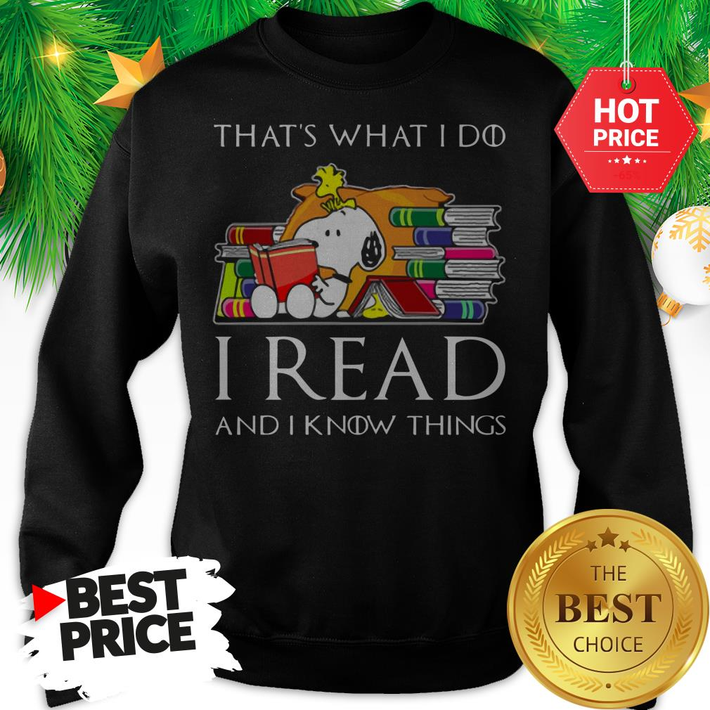Official Snoopy That's What I Do I Read And I Know Things Game Of Thrones Sweatshirt