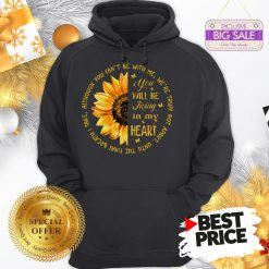 Official Sunflower You Will Be Living In My Heart Although You Can't Be Hoodie