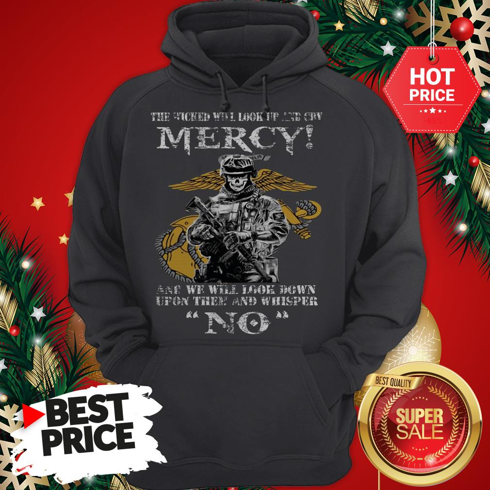 Official The Wicked Will Look Up And Cry Mercy And We Will Look Down Hoodie