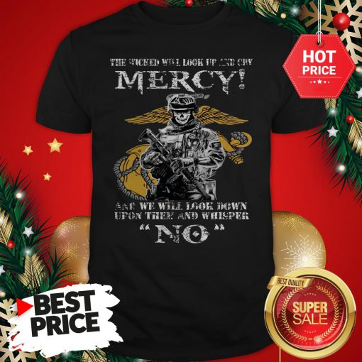 Official The Wicked Will Look Up And Cry Mercy And We Will Look Down Shirt