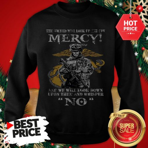 Official The Wicked Will Look Up And Cry Mercy And We Will Look Down Sweatshirt