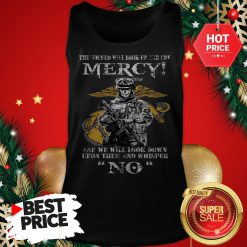 Official The Wicked Will Look Up And Cry Mercy And We Will Look Down Tank Top