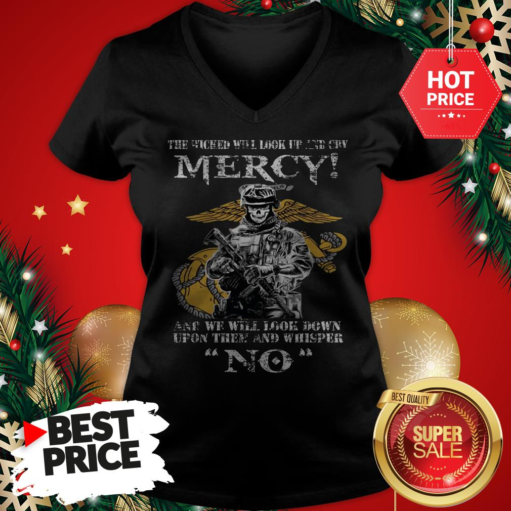 Official The Wicked Will Look Up And Cry Mercy And We Will Look Down V-Neck