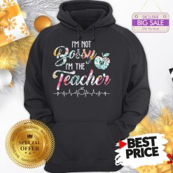 Official Top I'm Not Bossy I'm The Teacher Floral Hoodie