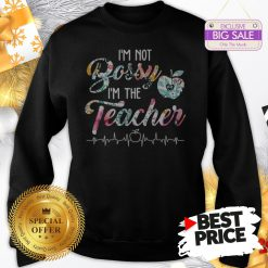 Official Top I'm Not Bossy I'm The Teacher Floral Sweatshirt