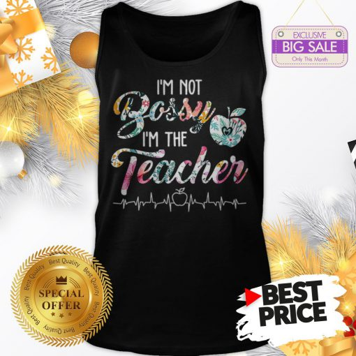 Official Top I'm Not Bossy I'm The Teacher Floral Tank Top