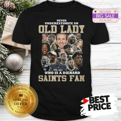 Official Top Never Underestimate An Old Lady Who Is A Diehard New Orleans Saints Fan Shirt