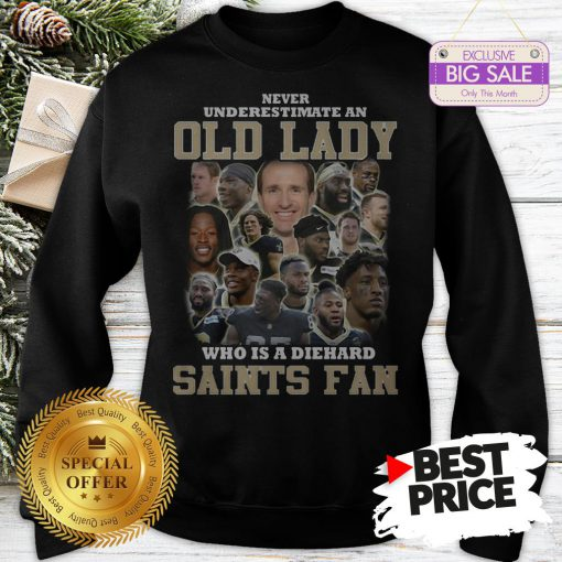 Official Top Never Underestimate An Old Lady Who Is A Diehard New Orleans Saints Fan Sweatshirt