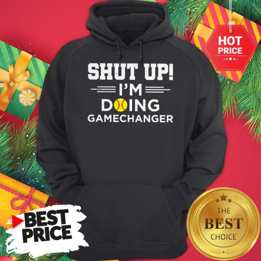 Official Top Softball Shut Up I'm Doing Game Changer Hoodie