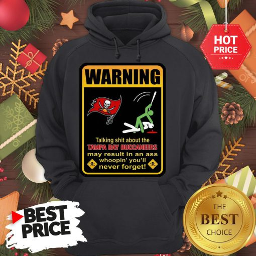 Official Top Warning Talking Shit About Tampa Bay Buccaneers Result In Ass Hoodie