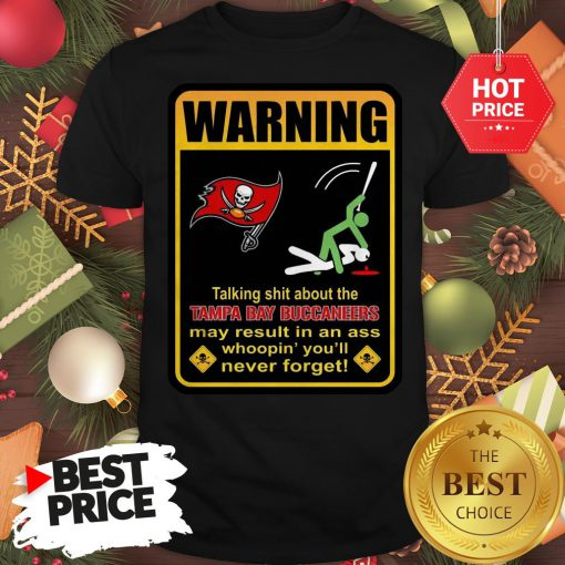 Official Top Warning Talking Shit About Tampa Bay Buccaneers Result In Ass Shirt