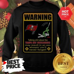 Official Top Warning Talking Shit About Tampa Bay Buccaneers Result In Ass Sweatshirt