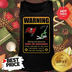 Official Top Warning Talking Shit About Tampa Bay Buccaneers Result In Ass Tank Top