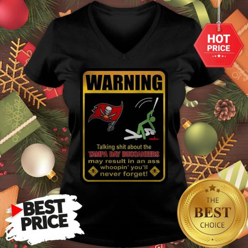 Official Top Warning Talking Shit About Tampa Bay Buccaneers Result In Ass V-Neck