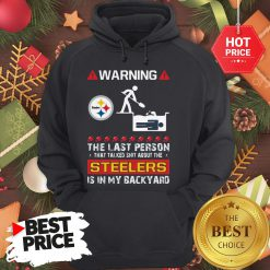 Official Warning The Last Person Talked Shit About Pittsburgh Steelers Hoodie