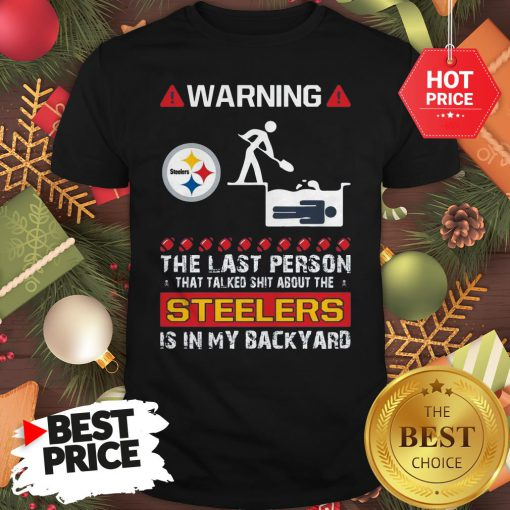 Official Warning The Last Person Talked Shit About Pittsburgh Steelers Shirt