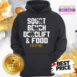 Official Weight Lifting Squat Bench Deadlift & Food A Lot Of Food Hoodie