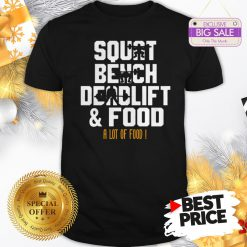 Official Weight Lifting Squat Bench Deadlift & Food A Lot Of Food Shirt