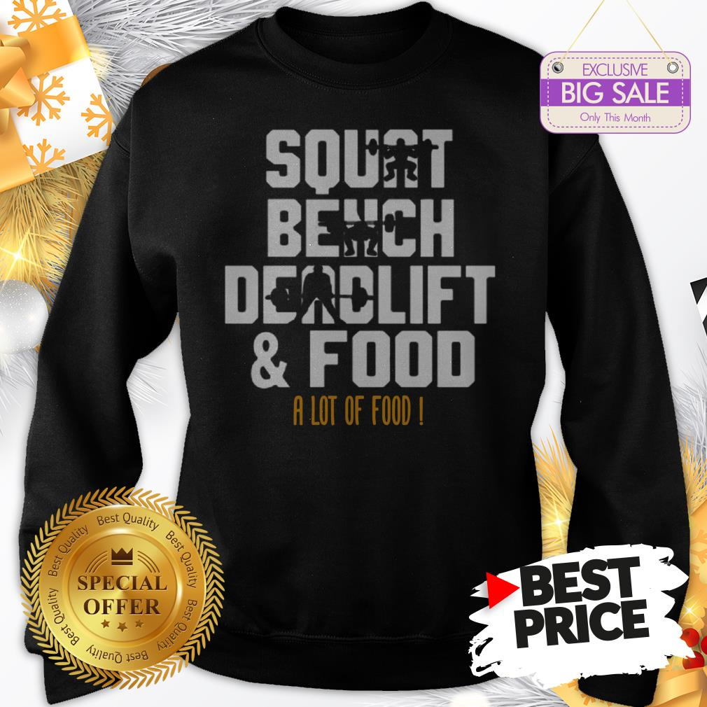 Official Weight Lifting Squat Bench Deadlift & Food A Lot Of Food Sweatshirt