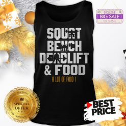 Official Weight Lifting Squat Bench Deadlift & Food A Lot Of Food Tank Top