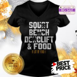 Official Weight Lifting Squat Bench Deadlift & Food A Lot Of Food V-Neck