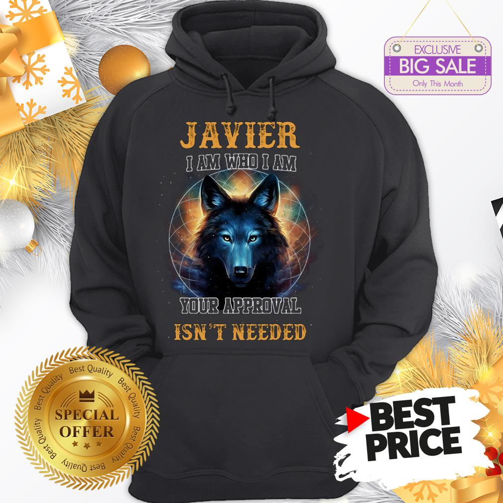 Official Wolf Javier I Am Who I Am Your Approval Isn't Needed A Good Hoodie
