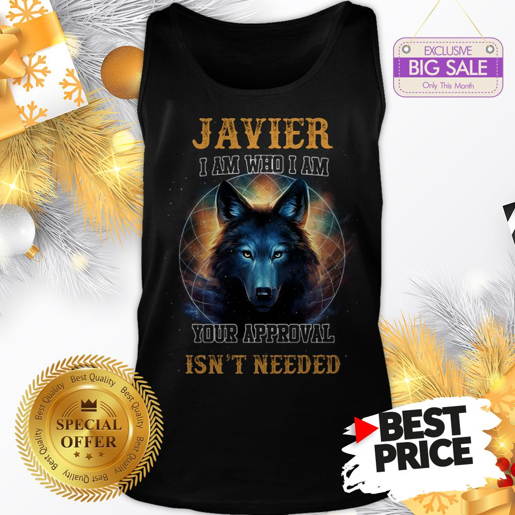 Official Wolf Javier I Am Who I Am Your Approval Isn't Needed A Good Tank Top