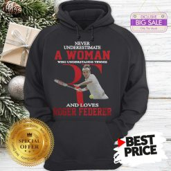 Official Wonderful Never Underestimate A Woman Who Tennis Loves Roger Federer Hoodie