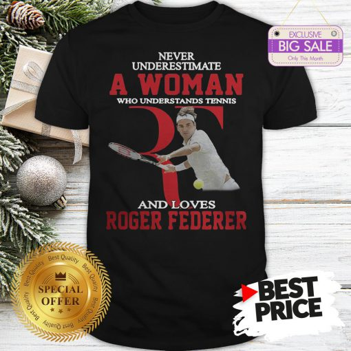 Official Wonderful Never Underestimate A Woman Who Tennis Loves Roger Federer Shirt