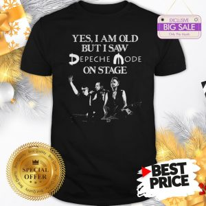 Official Yes I Am Old But I Saw Depeche Mode On Stage Shirt